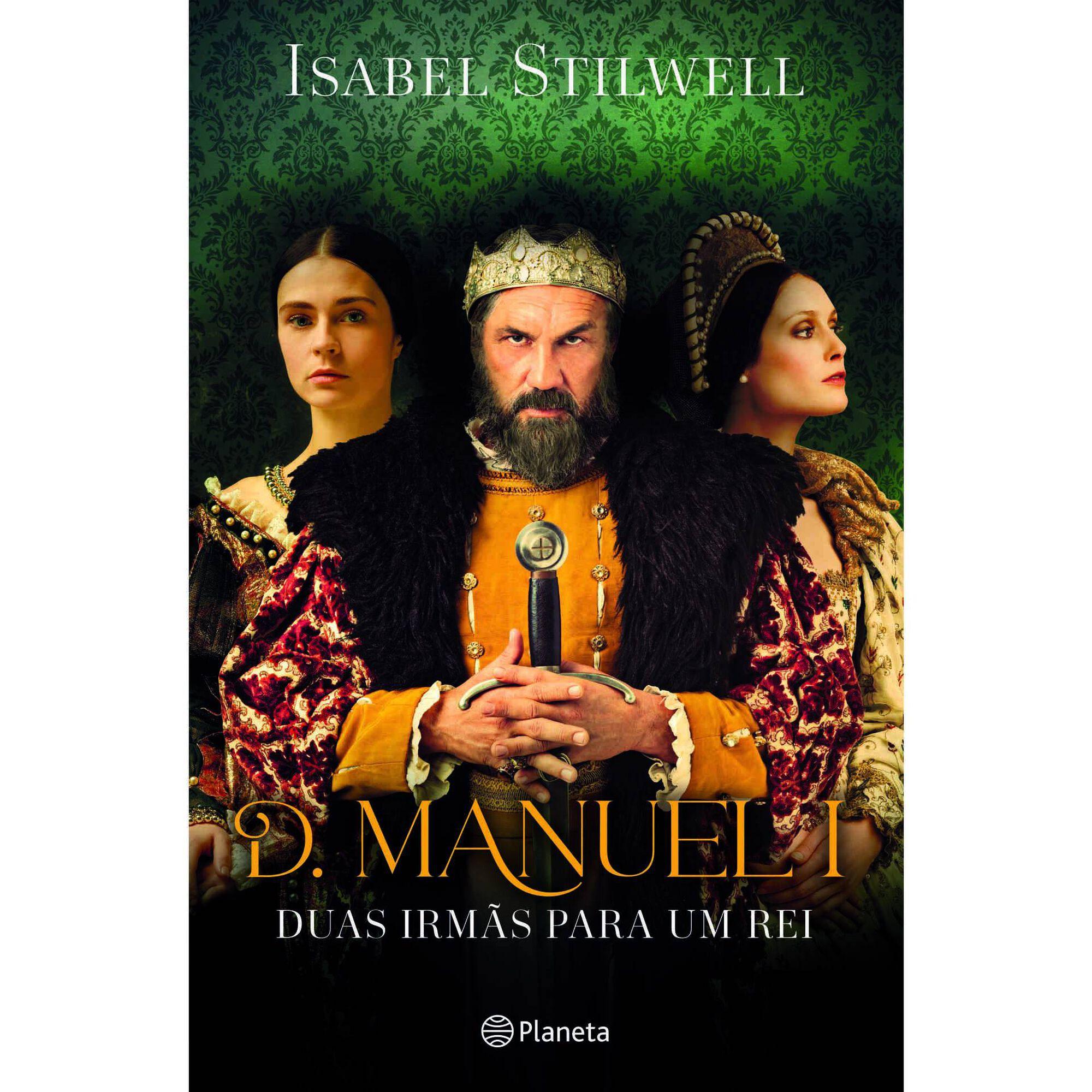D. Manuel I - Duas Irmãs para Um Rei